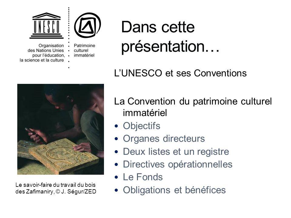 LUNESCO et ses Conventions La Convention du patrimoine culturel immatériel Objectifs Organes directeurs Deux listes et un registre Directives opératio