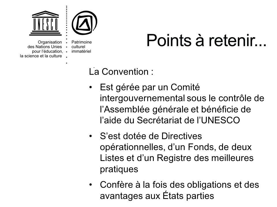 . La Convention : Est gérée par un Comité intergouvernemental sous le contrôle de lAssemblée générale et bénéficie de laide du Secrétariat de lUNESCO