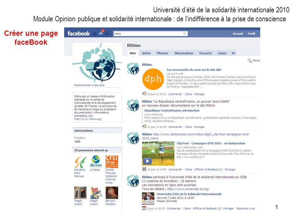 1 Créer une page faceBook Université dété de la solidarité internationale 2010 Module Opinion publique et solidarité internationale : de lindifférence à la prise de conscience