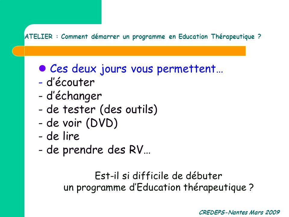 CREDEPS-Nantes Mars 2009 Ces deux jours vous permettent… - découter - déchanger - de tester (des outils) - de voir (DVD) - de lire - de prendre des RV