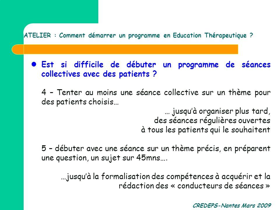 CREDEPS-Nantes Mars 2009 Est si difficile de débuter un programme de séances collectives avec des patients ? 4 – Tenter au moins une séance collective
