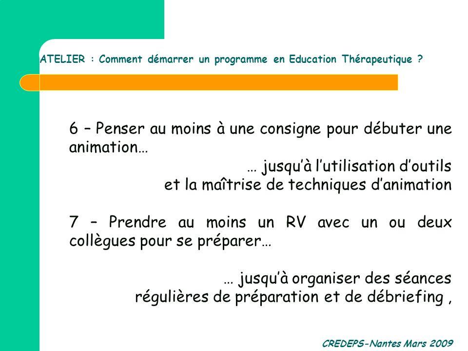 CREDEPS-Nantes Mars 2009 6 – Penser au moins à une consigne pour débuter une animation… … jusquà lutilisation doutils et la maîtrise de techniques dan