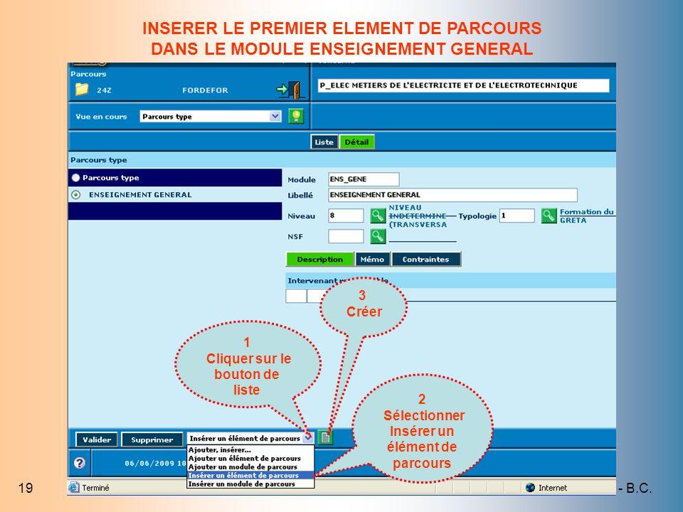 Académie de Créteil - B.C.19 1 Cliquer sur le bouton de liste 2 Sélectionner Insérer un élément de parcours 3 Créer INSERER LE PREMIER ELEMENT DE PARC