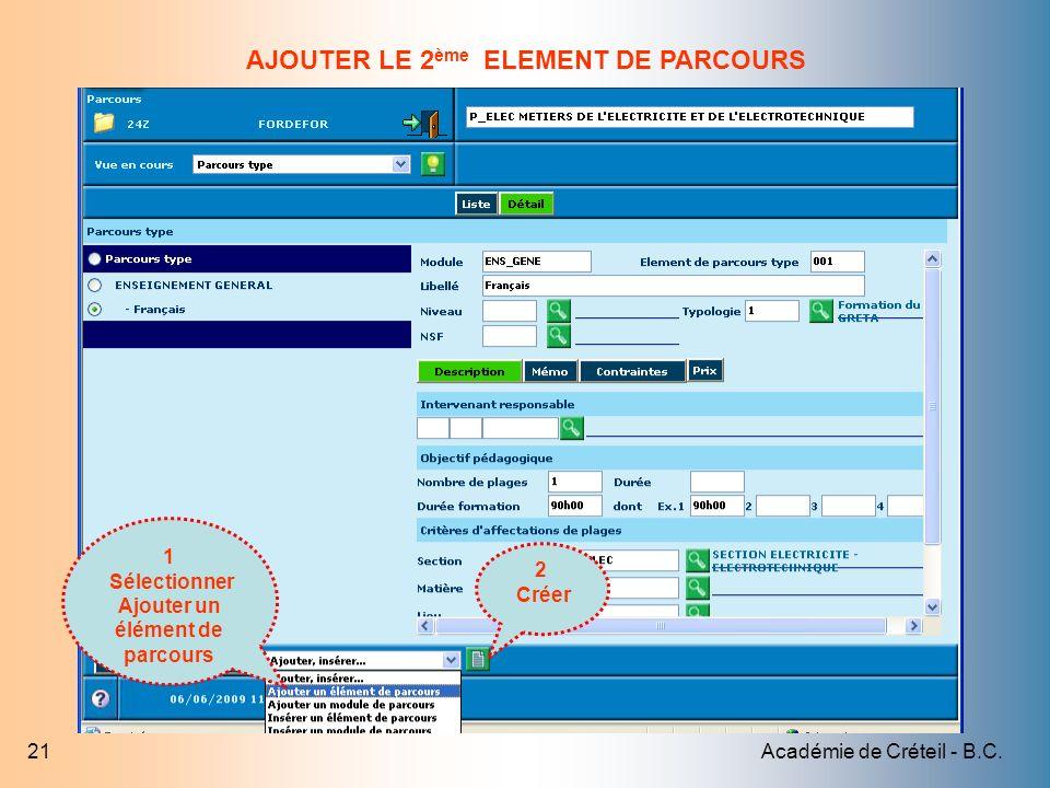 Académie de Créteil - B.C.21 1 Sélectionner Ajouter un élément de parcours 2 Créer AJOUTER LE 2 ème ELEMENT DE PARCOURS