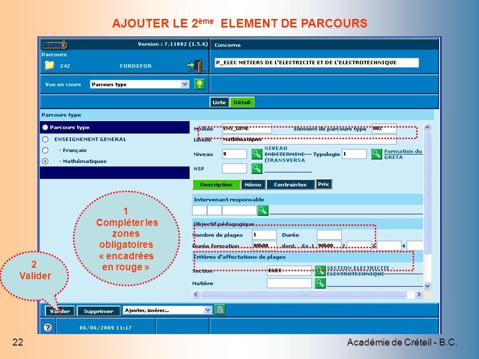 Académie de Créteil - B.C.22 2 Valider 1 Compléter les zones obligatoires « encadrées en rouge » AJOUTER LE 2 ème ELEMENT DE PARCOURS