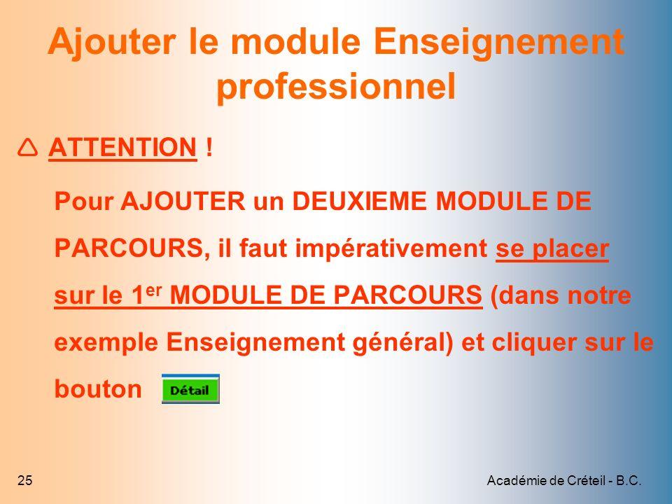 Académie de Créteil - B.C.25 Ajouter le module Enseignement professionnel ATTENTION ! Pour AJOUTER un DEUXIEME MODULE DE PARCOURS, il faut impérativem