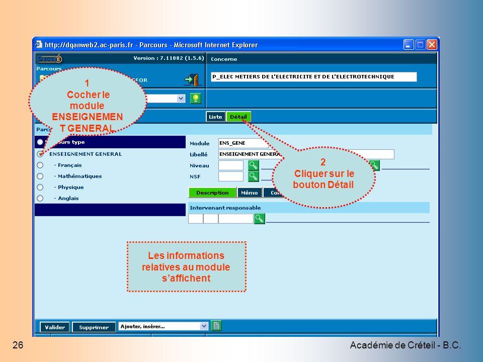 Académie de Créteil - B.C.26 1 Cocher le module ENSEIGNEMEN T GENERAL 2 Cliquer sur le bouton Détail Les informations relatives au module saffichent