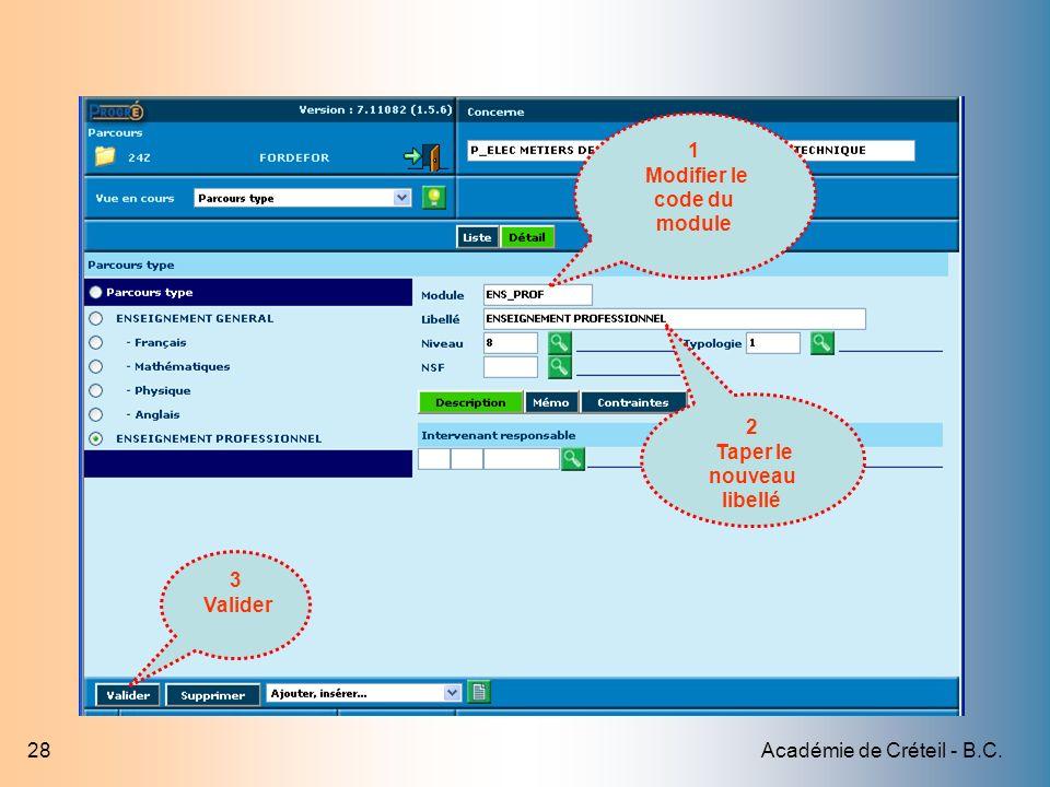 Académie de Créteil - B.C.28 1 Modifier le code du module 2 Taper le nouveau libellé 3 Valider