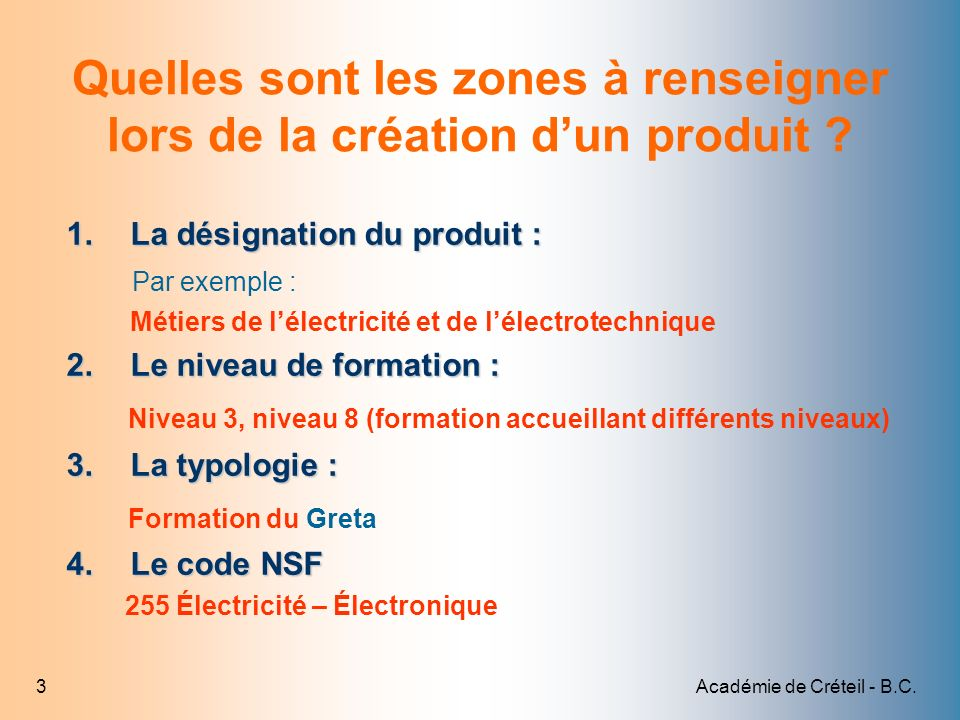 Académie de Créteil - B.C.3 Quelles sont les zones à renseigner lors de la création dun produit ? 1.La désignation du produit : Par exemple : Métiers