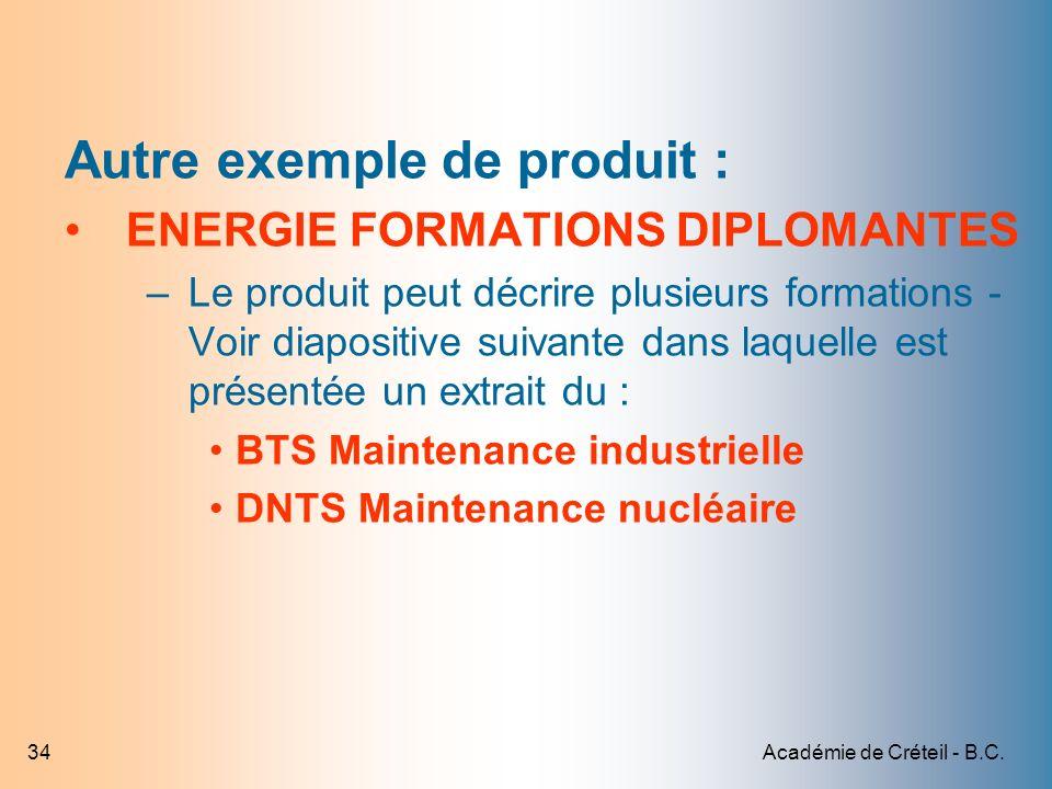 Académie de Créteil - B.C.34 Autre exemple de produit : ENERGIE FORMATIONS DIPLOMANTES –Le produit peut décrire plusieurs formations - Voir diapositiv