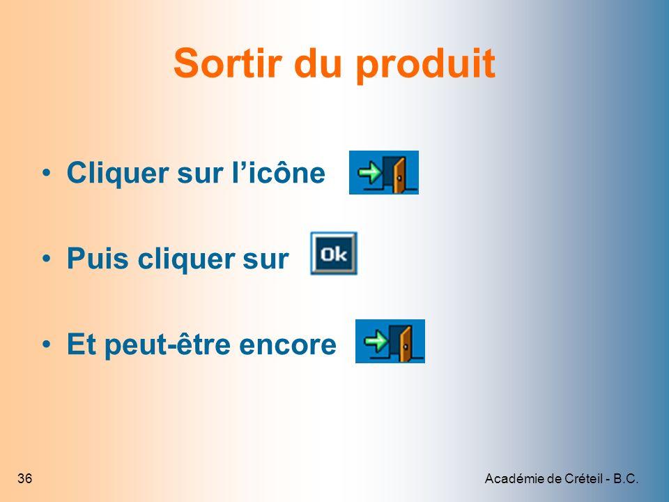 Académie de Créteil - B.C.36 Sortir du produit Cliquer sur licône Puis cliquer sur Et peut-être encore