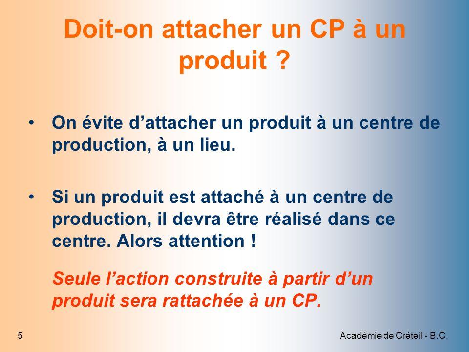 Académie de Créteil - B.C.5 Doit-on attacher un CP à un produit ? On évite dattacher un produit à un centre de production, à un lieu. Si un produit es
