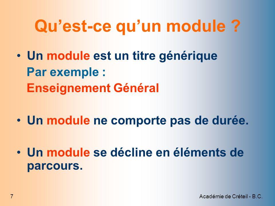 Académie de Créteil - B.C.7 Quest-ce quun module ? Un module est un titre générique Par exemple : Enseignement Général Un module ne comporte pas de du