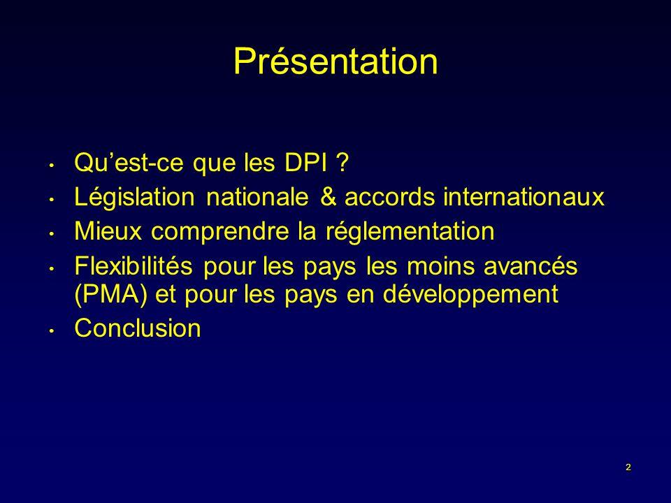 2 Présentation Quest-ce que les DPI ? Législation nationale & accords internationaux Mieux comprendre la réglementation Flexibilités pour les pays les