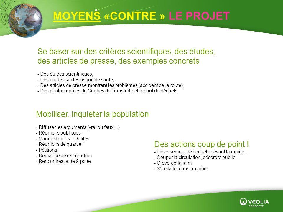 MOYENS «CONTRE » LE PROJET Mobiliser, inquiéter la population - Diffuser les arguments (vrai ou faux…) - Réunions publiques - Manifestations – Défilés