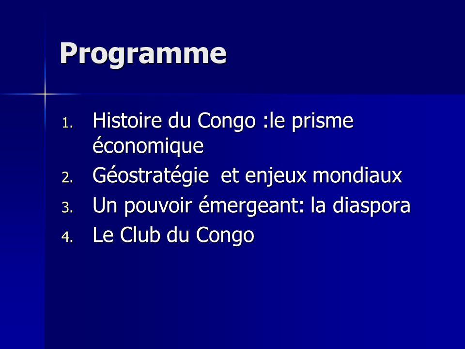 Programme 1. Histoire du Congo :le prisme économique 2. Géostratégie et enjeux mondiaux 3. Un pouvoir émergeant: la diaspora 4. Le Club du Congo