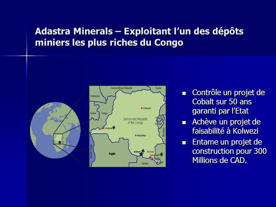 Adastra Minerals – Exploitant lun des dépôts miniers les plus riches du Congo Contrôle un projet de Cobalt sur 50 ans garanti par lEtat Contrôle un pr