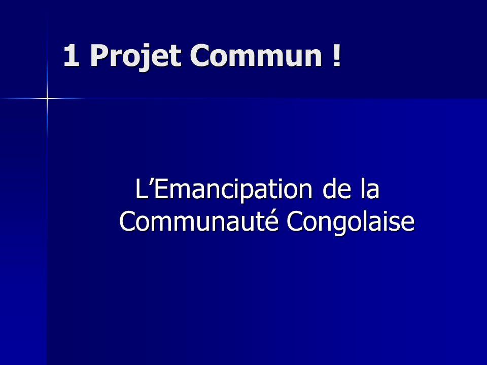 1 Projet Commun ! LEmancipation de la Communauté Congolaise