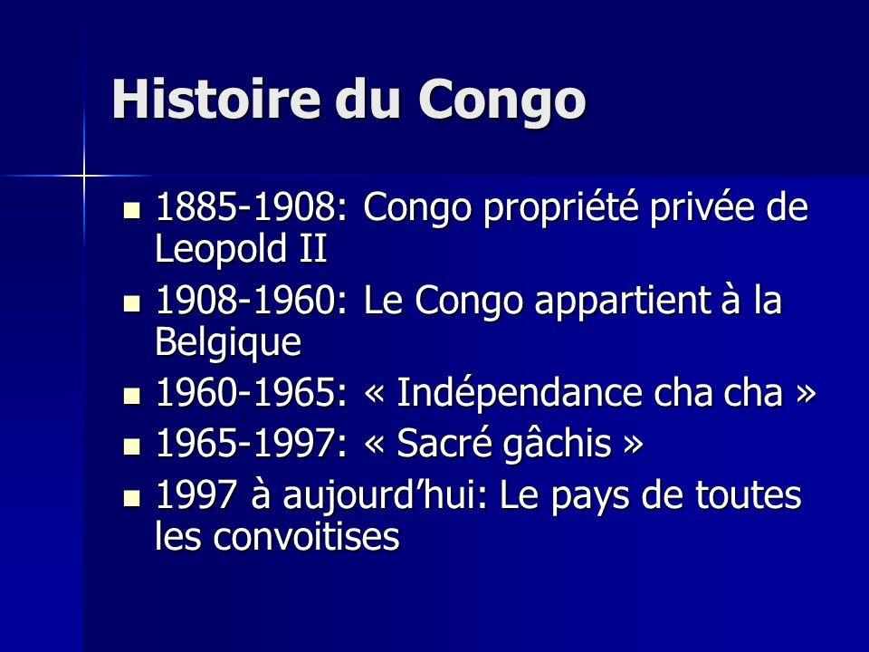 Histoire du Congo 1885-1908: Congo propriété privée de Leopold II 1885-1908: Congo propriété privée de Leopold II 1908-1960: Le Congo appartient à la