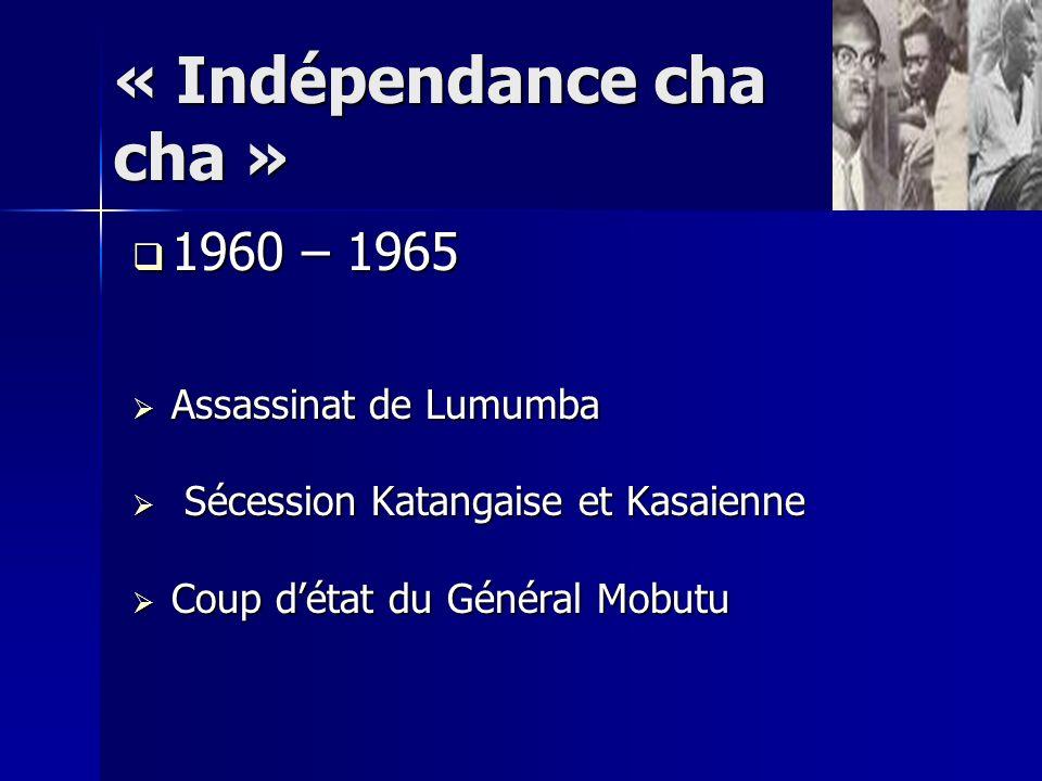 « Indépendance cha cha » 1960 – 1965 1960 – 1965 Assassinat de Lumumba Assassinat de Lumumba Sécession Katangaise et Kasaienne Sécession Katangaise et