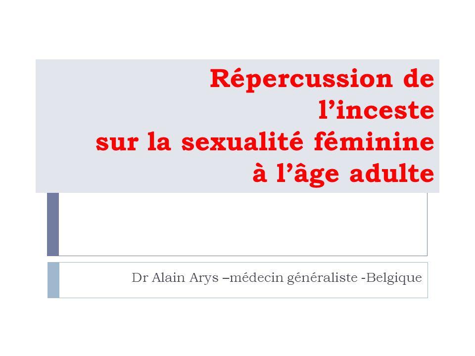 Répercussion de linceste sur la sexualité féminine à lâge adulte Dr Alain Arys –médecin généraliste -Belgique