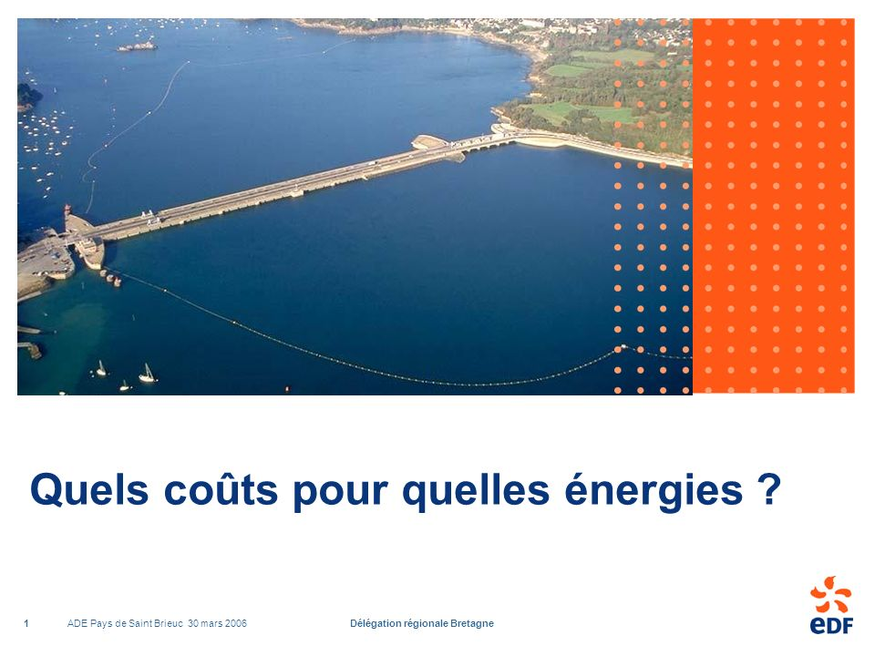 ADE Pays de Saint Brieuc 30 mars 2006Délégation régionale Bretagne1 Quels coûts pour quelles énergies ?