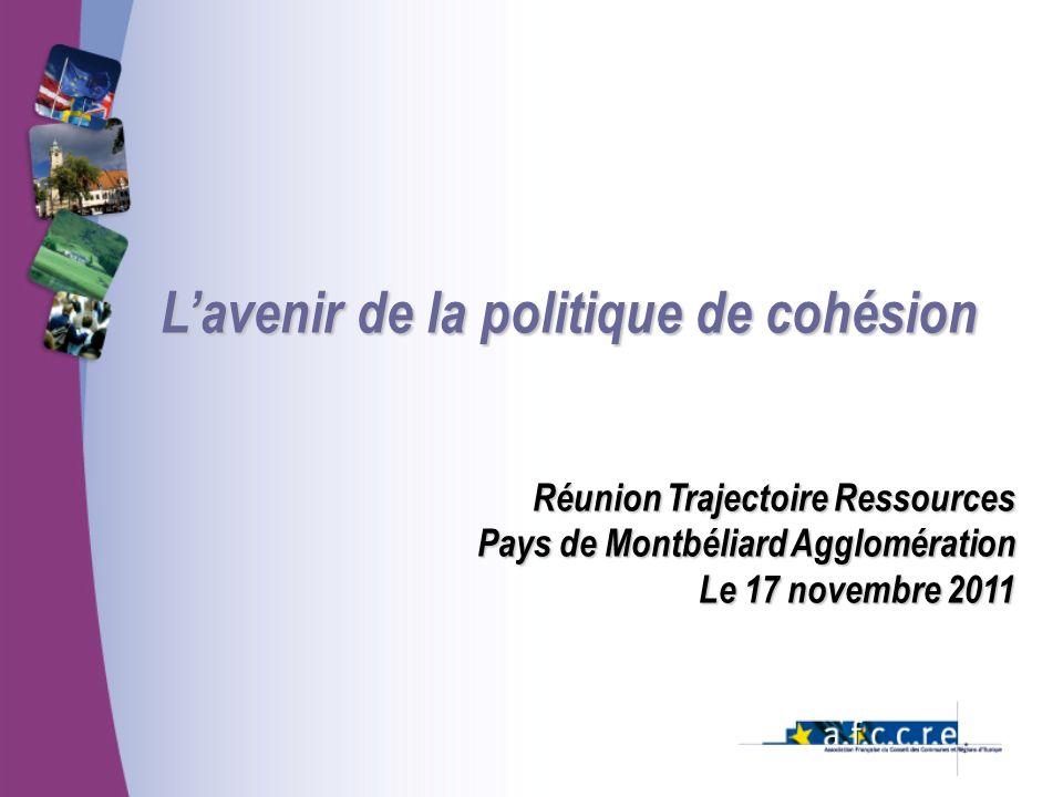Lavenir de la politique de cohésion Réunion Trajectoire Ressources Pays de Montbéliard Agglomération Le 17 novembre 2011