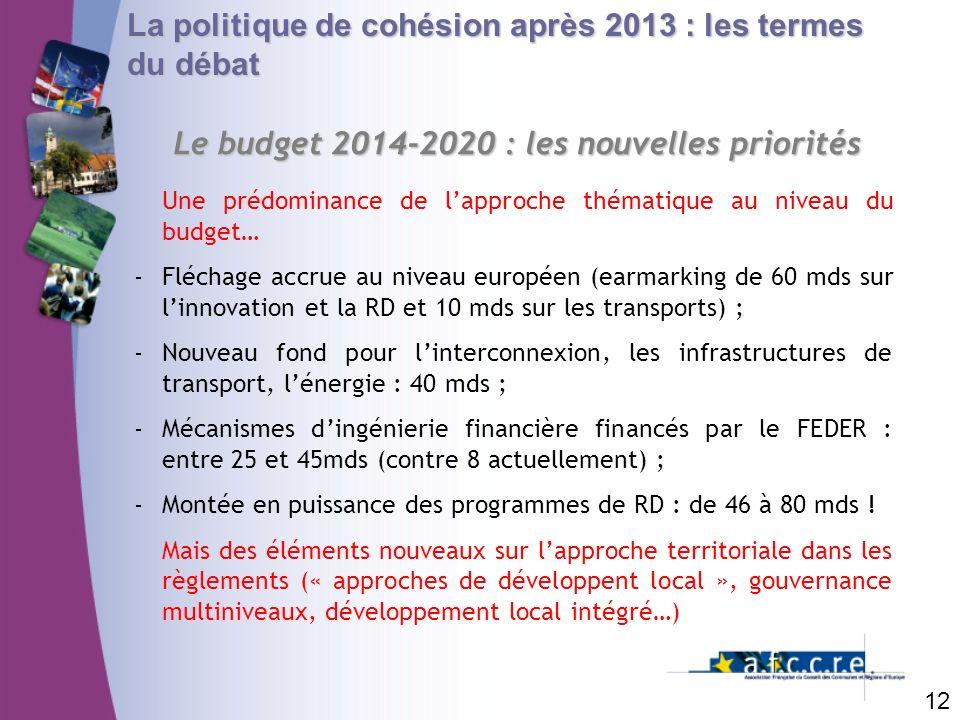 12 La politique de cohésion après 2013 : les termes du débat Le budget 2014-2020 : les nouvelles priorités Une prédominance de lapproche thématique au