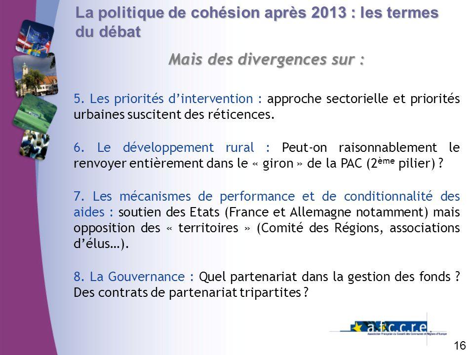 La politique de cohésion après 2013 : les termes du débat Mais des divergences sur : 16 5. Les priorités dintervention : approche sectorielle et prior