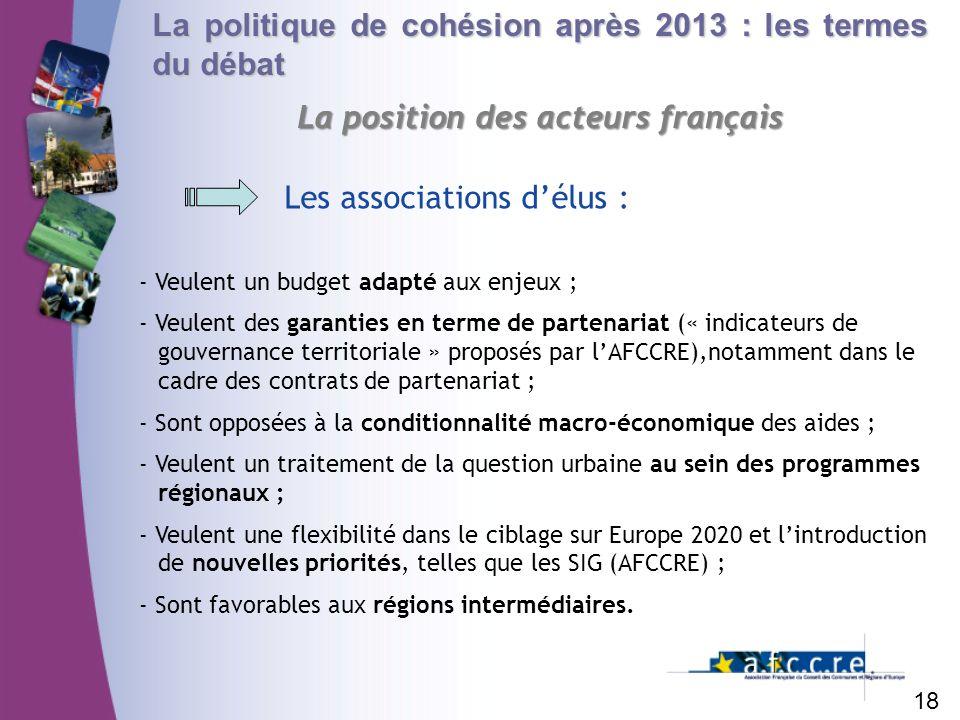 La politique de cohésion après 2013 : les termes du débat La position des acteurs français 18 Les associations délus : - Veulent un budget adapté aux