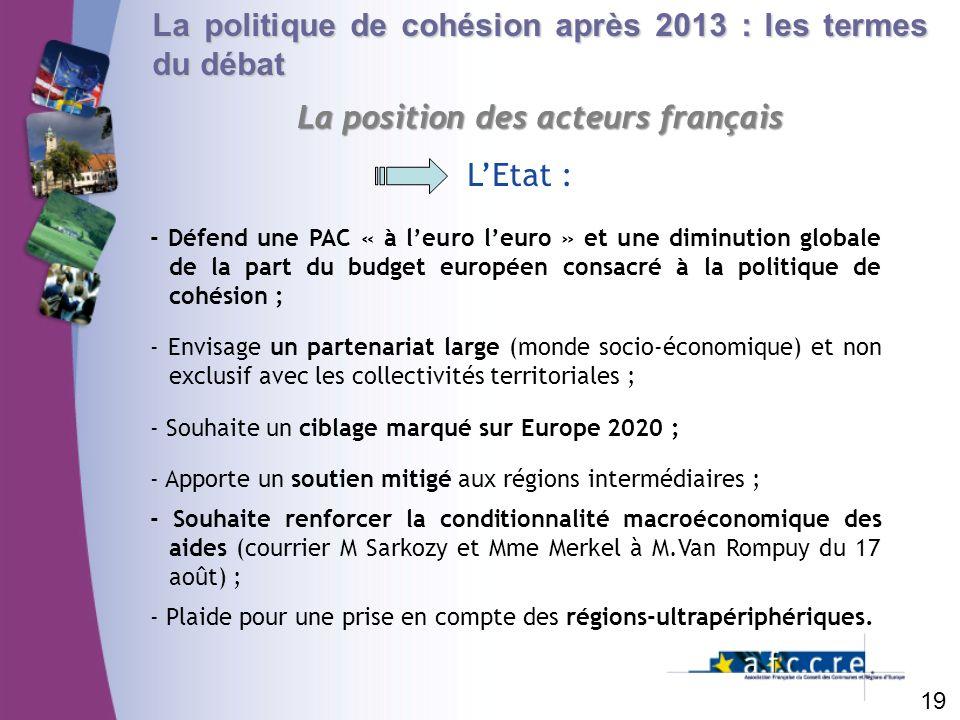 La politique de cohésion après 2013 : les termes du débat La position des acteurs français 19 LEtat : - Défend une PAC « à leuro leuro » et une diminu