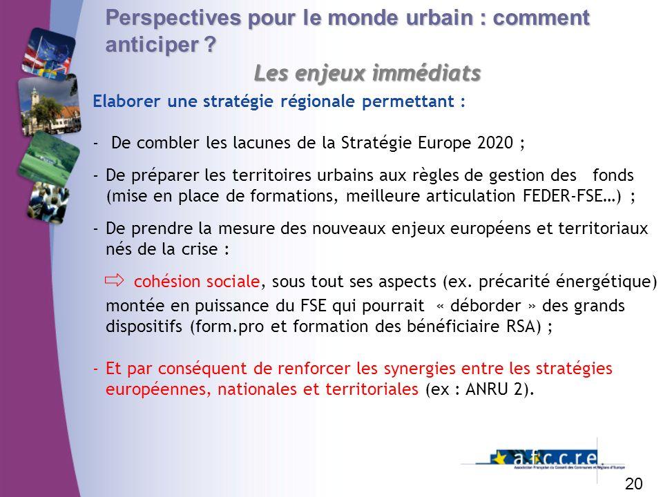Perspectives pour le monde urbain : comment anticiper ? 20 Les enjeux immédiats Les enjeux immédiats Elaborer une stratégie régionale permettant : - D