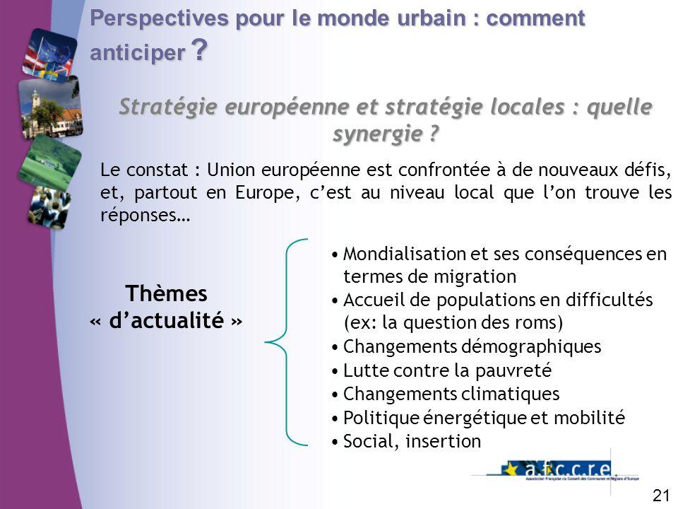21 Perspectives pour le monde urbain : comment anticiper ? Stratégie européenne et stratégie locales : quelle synergie ? Le constat : Union européenne