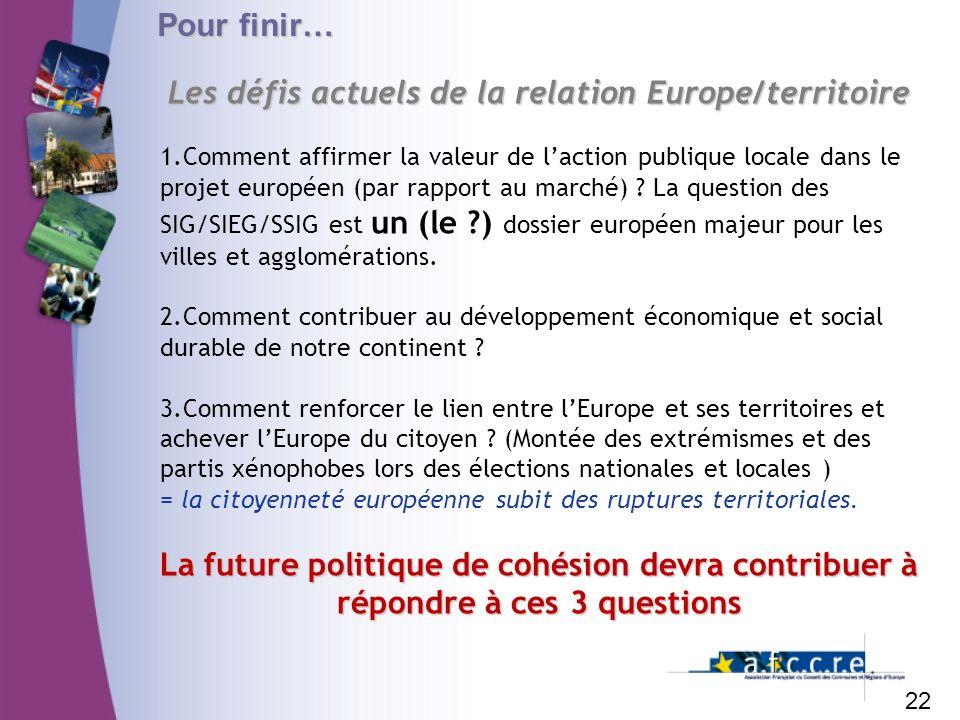 Pour finir… 22 Les défis actuels de la relation Europe/territoire 1.Comment affirmer la valeur de laction publique locale dans le projet européen (par