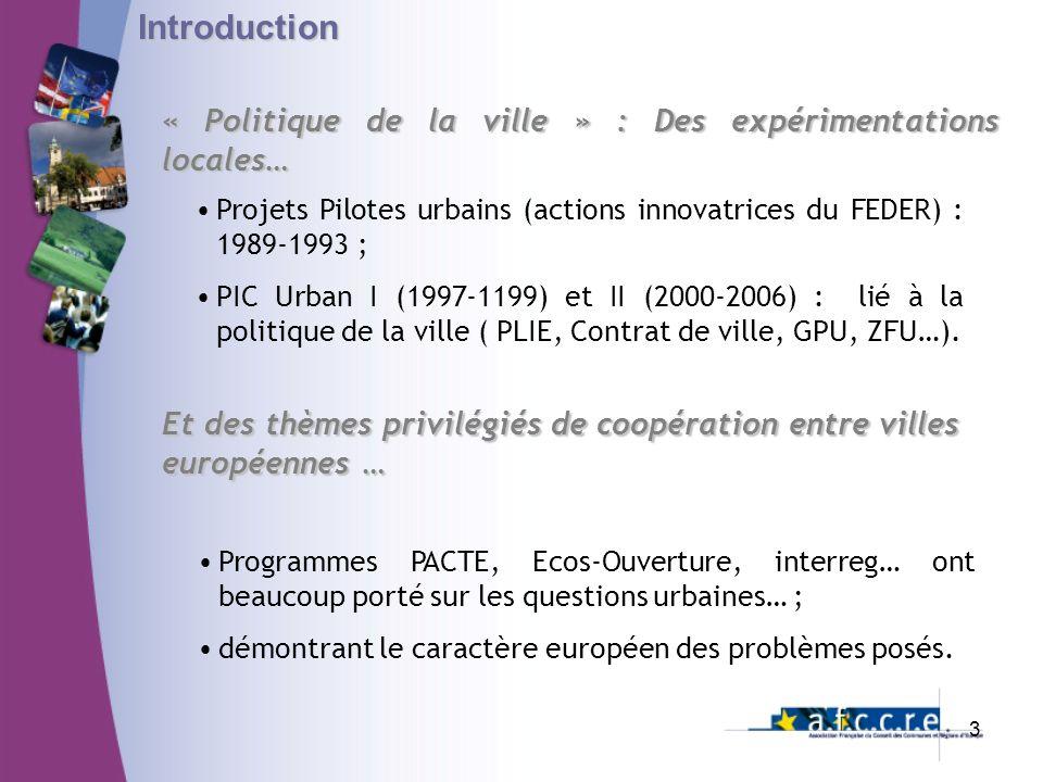 Introduction Projets Pilotes urbains (actions innovatrices du FEDER) : 1989-1993 ; PIC Urban I (1997-1199) et II (2000-2006) : lié à la politique de l