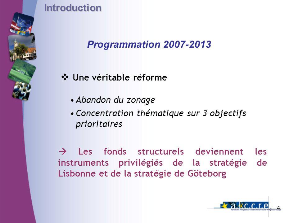 Programmation 2007-2013 Une véritable réforme Abandon du zonage Concentration thématique sur 3 objectifs prioritaires Les fonds structurels deviennent