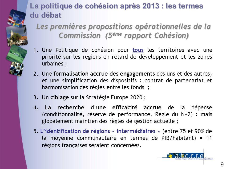 9 Les premières propositions opérationnelles de la Commission (5 ème rapport Cohésion) 1.Une Politique de cohésion pour tous les territoires avec une