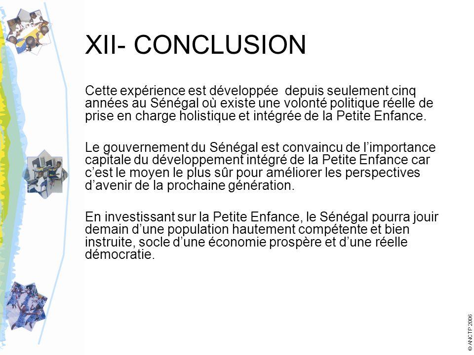 XII- CONCLUSION Cette expérience est développée depuis seulement cinq années au Sénégal où existe une volonté politique réelle de prise en charge holistique et intégrée de la Petite Enfance.