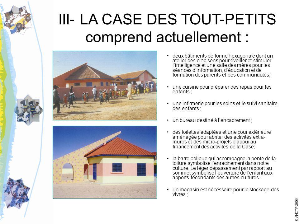 III- LA CASE DES TOUT-PETITS comprend actuellement : deux bâtiments de forme hexagonale dont un atelier des cinq sens pour éveiller et stimuler lintel