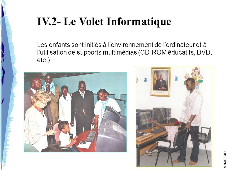 IV.2- Le Volet Informatique Les enfants sont initiés à lenvironnement de lordinateur et à lutilisation de supports multimédias (CD-ROM éducatifs, DVD,
