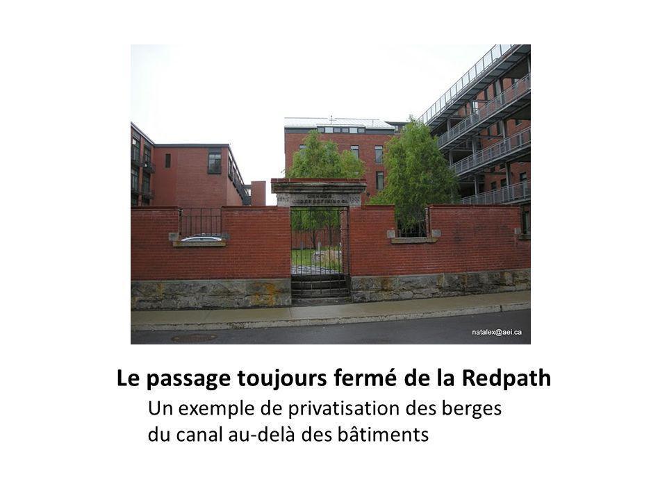 Le passage toujours fermé de la Redpath Un exemple de privatisation des berges du canal au-delà des bâtiments