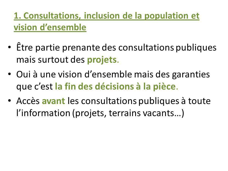 1. Consultations, inclusion de la population et vision densemble Être partie prenante des consultations publiques mais surtout des projets. Oui à une
