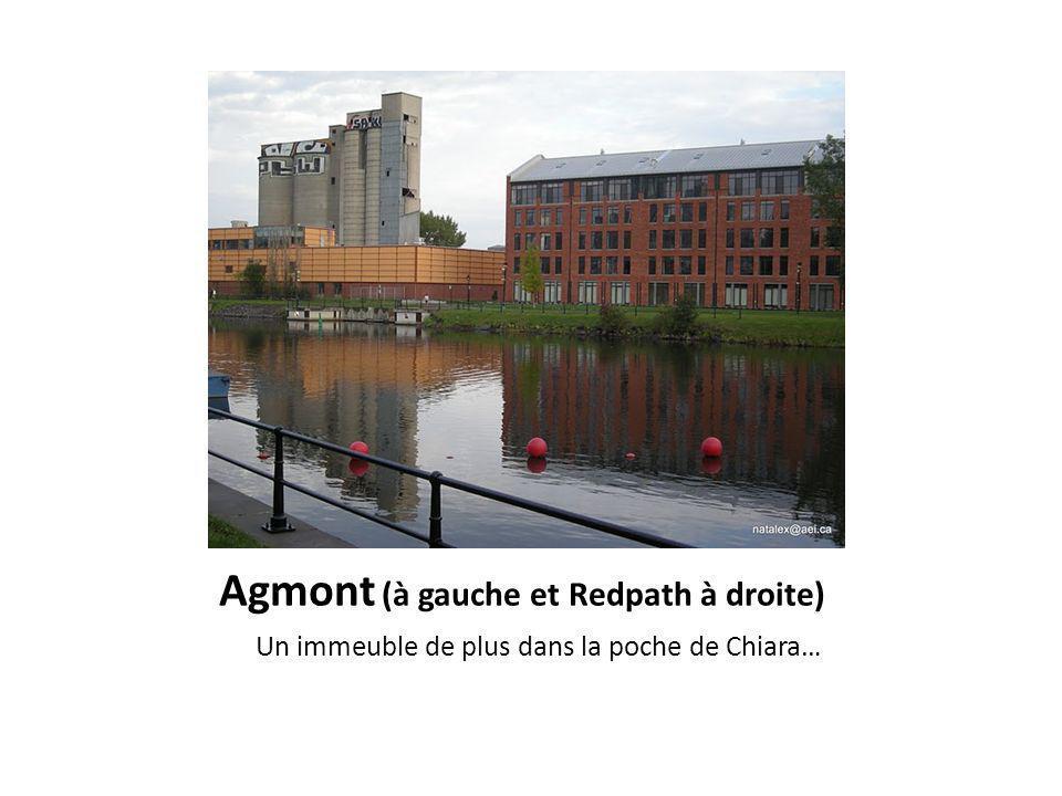 Agmont (à gauche et Redpath à droite) Un immeuble de plus dans la poche de Chiara…