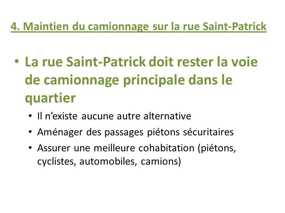 4. Maintien du camionnage sur la rue Saint-Patrick La rue Saint-Patrick doit rester la voie de camionnage principale dans le quartier Il nexiste aucun