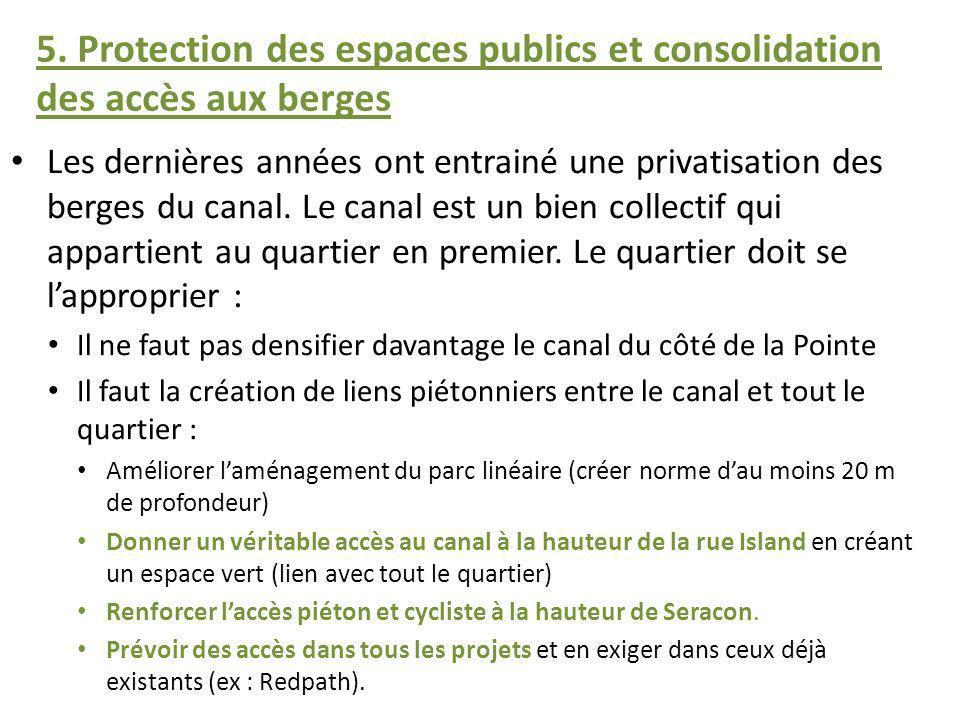5. Protection des espaces publics et consolidation des accès aux berges Les dernières années ont entrainé une privatisation des berges du canal. Le ca