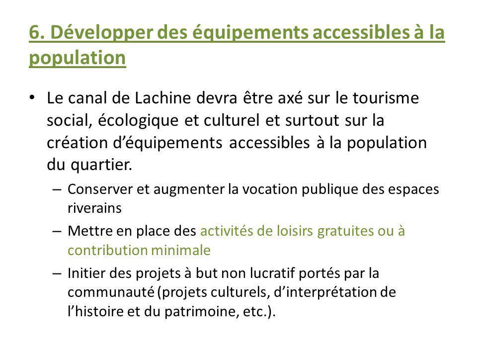 6. Développer des équipements accessibles à la population Le canal de Lachine devra être axé sur le tourisme social, écologique et culturel et surtout