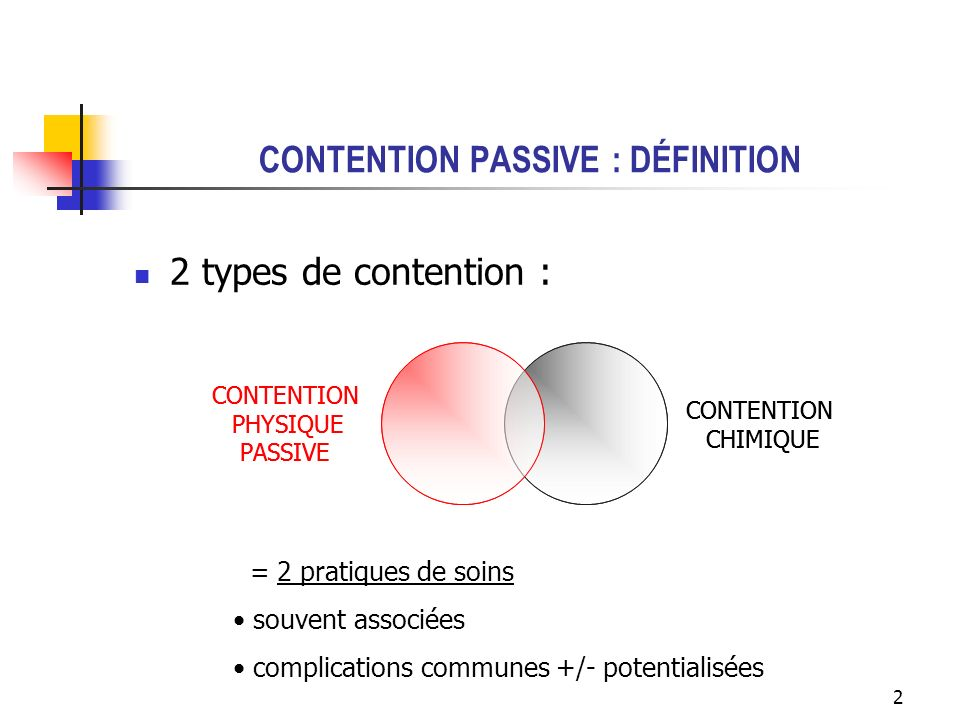 2 CONTENTION PASSIVE : DÉFINITION 2 types de contention : CONTENTION PHYSIQUE PASSIVE CONTENTION CHIMIQUE CONTENTION PHYSIQUE PASSIVE CONTENTION CHIMI