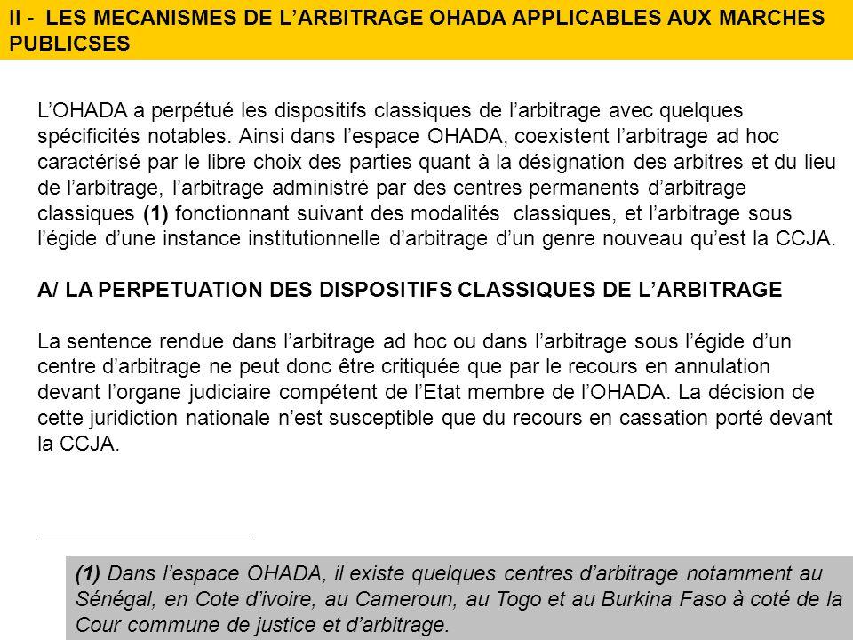 II - LES MECANISMES DE LARBITRAGE OHADA APPLICABLES AUX MARCHES PUBLICSES LOHADA a perpétué les dispositifs classiques de larbitrage avec quelques spé