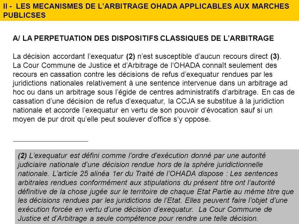 II - LES MECANISMES DE LARBITRAGE OHADA APPLICABLES AUX MARCHES PUBLICSES A/ LA PERPETUATION DES DISPOSITIFS CLASSIQUES DE LARBITRAGE La décision acco