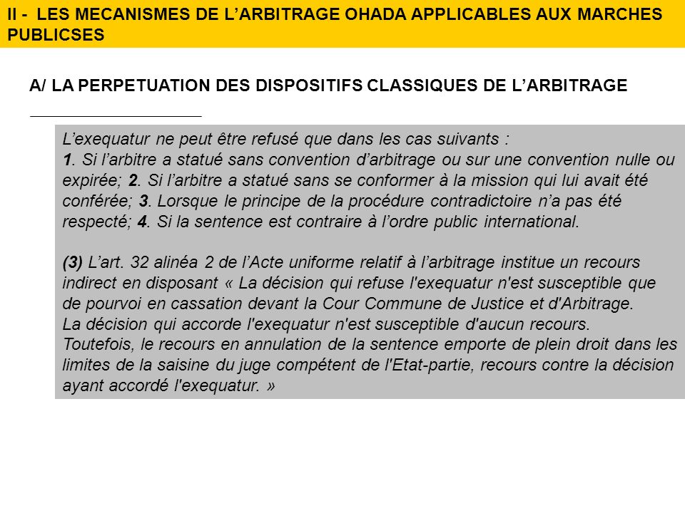 Lexequatur ne peut être refusé que dans les cas suivants : 1. Si larbitre a statué sans convention darbitrage ou sur une convention nulle ou expirée;